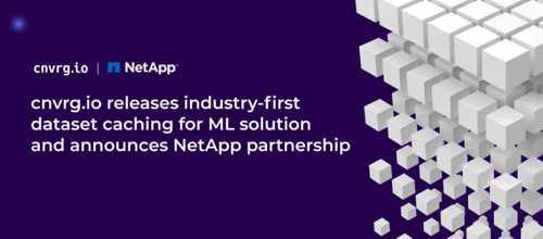 用深度学习改变业务,数据科学平台cnvrg.io携手NetApp一起提供MLOps数据集缓存